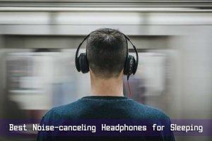 Best Noise-canceling Headphones for Sleeping